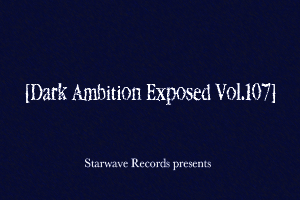 Dark Ambition Exposed Vol.107